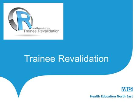 Trainee Revalidation. Confirmation of trainee revalidation principles. Introduction to the trainee revalidation logo. The logo purpose; to assist in highlighting.