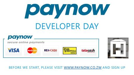 DEVELOPER DAY BEFORE WE START, PLEASE VISIT WWW.PAYNOW.CO.ZW AND SIGN UPWWW.PAYNOW.CO.ZW.