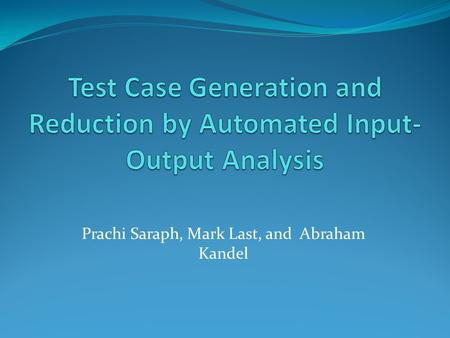 Prachi Saraph, Mark Last, and Abraham Kandel. Introduction Black-Box Testing Apply an Input Observe the corresponding output Compare Observed output with.