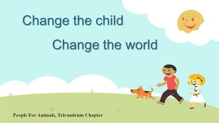 Change the child Change the world People For Animals, Trivandrum Chapter.