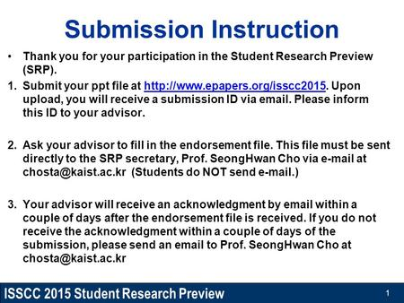 ISSCC 2015 Student Research Preview Submission Instruction Thank you for your participation in the Student Research Preview (SRP). 1.Submit your ppt file.