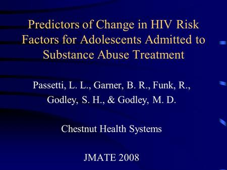 Predictors of Change in HIV Risk Factors for Adolescents Admitted to Substance Abuse Treatment Passetti, L. L., Garner, B. R., Funk, R., Godley, S. H.,