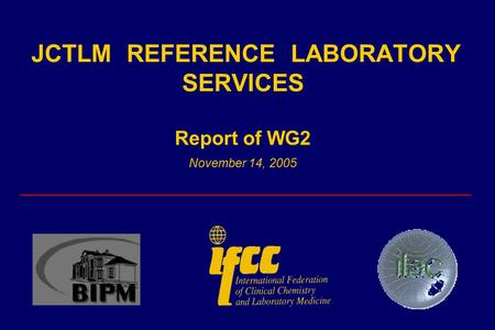 JCTLM REFERENCE LABORATORY SERVICES Report of WG2 November 14, 2005 _________________________________________.