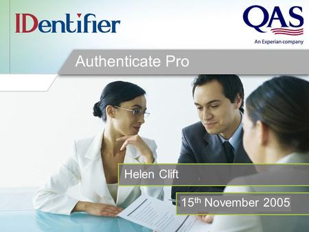 Enter date here Authenticate Pro Helen Clift 15 th November 2005.