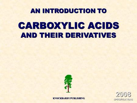 AN INTRODUCTION TO CARBOXYLIC ACIDS AND THEIR DERIVATIVES KNOCKHARDY PUBLISHING 2008 SPECIFICATIONS.