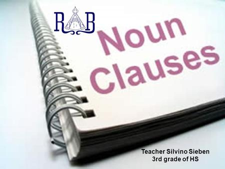 Teacher Silvino Sieben 3rd grade of HS. Definition & Meaning A noun clause is a group of words that contains a subject and a verb; however, it cannot.