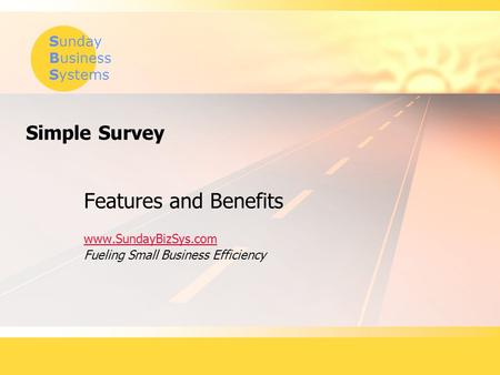 Sunday Business Systems Simple Survey Features and Benefits www.SundayBizSys.com Fueling Small Business Efficiency.