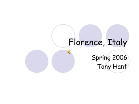 Florence, Italy Spring 2006 Tony Hanf Where is Florence? Florence is the capital city of the Italian region of Tuscany Tuscany is known for its landscapes.