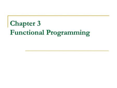 Chapter 3 Functional Programming. Outline Introduction to functional programming Scheme: an untyped functional programming language.