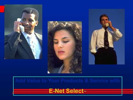 Add Value to Your Products & Service with E-Net Select ™