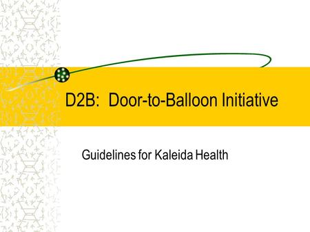 D2B: Door-to-Balloon Initiative Guidelines for Kaleida Health.