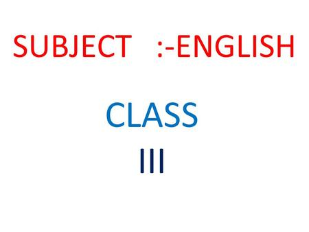 SUBJECT :-ENGLISH CLASS III. Tell the name of these pictures.