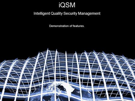 IQSM Intelligent Quality Security Management Demonstration of features.