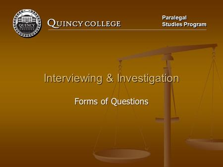 Q UINCY COLLEGE Paralegal Studies Program Paralegal Studies Program Interviewing & Investigation Forms of Questions.
