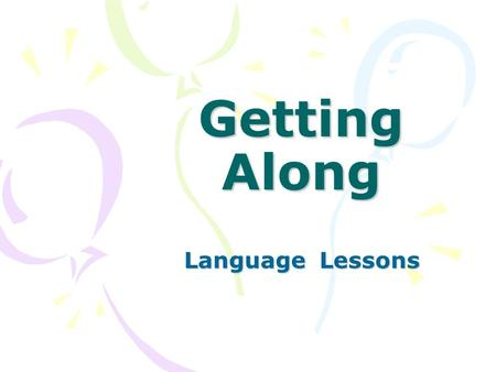 Getting Along Language Lessons. Do you always like what a friend does? Yes? No?