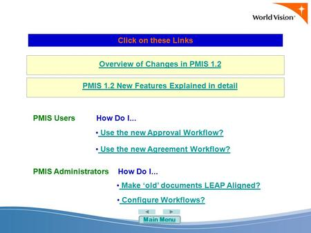 Overview of Changes in PMIS 1.2 PMIS 1.2 New Features Explained in detail Click on these Links How Do I... Use the new Approval Workflow? Use the new Approval.