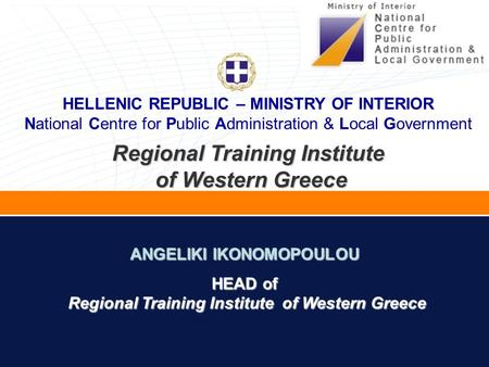 Regional Training Institute of Western Greece of Western Greece ANGELIKI IKONOMOPOULOU HEAD of Regional Training Institute of Western Greece Regional Training.