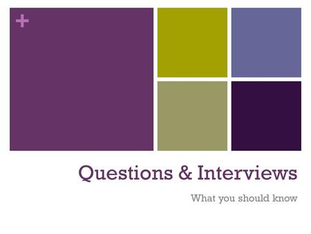 + Questions & Interviews What you should know. + Types of Questions 6 Basic 2.