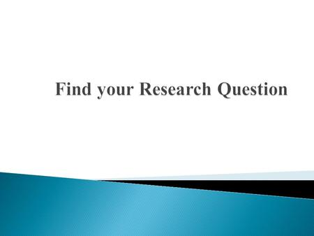  Research requires a question for which no ready answer is available.  It is answered in your thesis & throughout your paper  Whenever a yes / no question.
