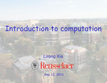 Sep 12, 2013 Lirong Xia Introduction to computation.