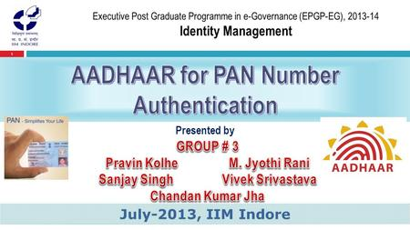 1 Presented by July-2013, IIM Indore. 2  The Unique Identification (AADHAAR) is a 12 digit Number, which identifies a resident, will give individuals.
