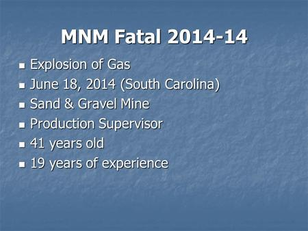 MNM Fatal 2014-14 Explosion of Gas Explosion of Gas June 18, 2014 (South Carolina) June 18, 2014 (South Carolina) Sand & Gravel Mine Sand & Gravel Mine.