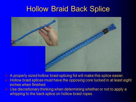 Hollow Braid Back Splice  A properly sized hollow braid splicing fid will make this splice easier.  Hollow braid splices must have the opposing core.