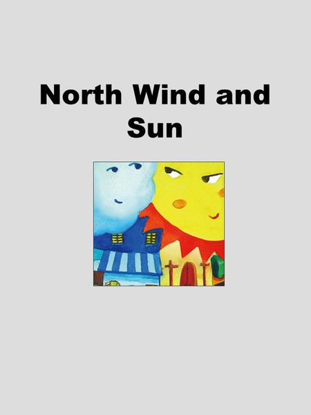 North Wind and Sun. 1.What kind of weather do you like?