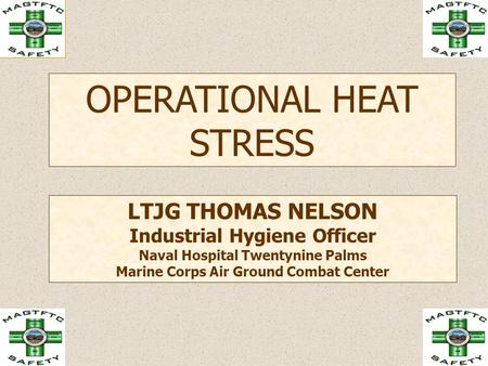 OPERATIONAL HEAT STRESS LTJG THOMAS NELSON Industrial Hygiene Officer Naval Hospital Twentynine Palms Marine Corps Air Ground Combat Center.