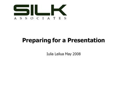 Preparing for a Presentation Iulia Leilua May 2008.