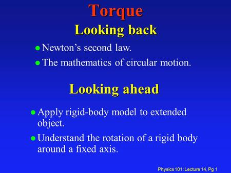 Torque Looking back Looking ahead Newton's second law.