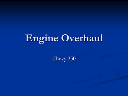 Engine Overhaul Chevy 350. Remove Engine Place engine securely on an engine stand.