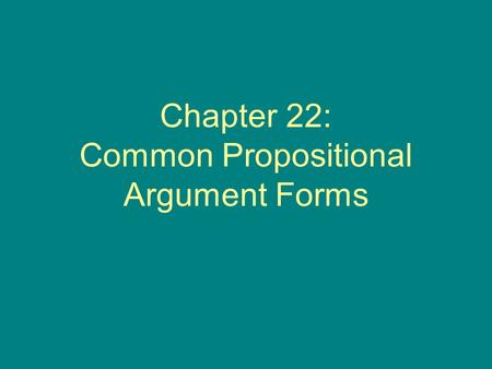 Chapter 22: Common Propositional Argument Forms. Introductory Remarks (p. 220) This chapter introduces some of the most commonly used deductive argument.