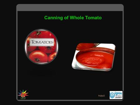 Canning of Whole Tomato Next. Tomatoes may be preserved for long time by processing them in cans. The cans are made of tin plate with special lacquer.