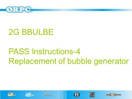 2G BBULBE PASS Instructions-4 Replacement of bubble generator.