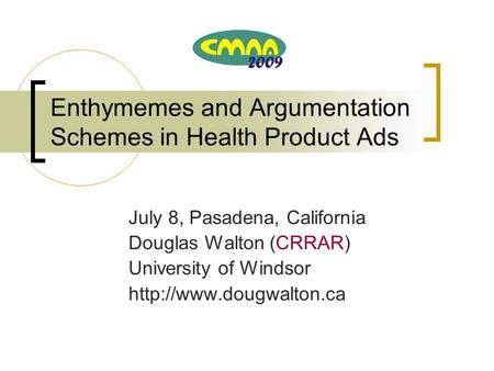 Enthymemes and Argumentation Schemes in Health Product Ads July 8, Pasadena, California Douglas Walton (CRRAR) University of Windsor