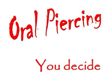 You decide. Oral piercing is a popular trend, but this fashion statement comes with some serious health risks. Get the facts before you decide if piercing.