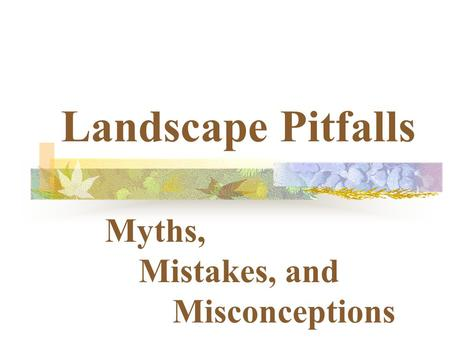 Landscape Pitfalls Myths, Mistakes, and Misconceptions.