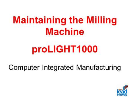 Maintaining the Milling Machine proLIGHT1000 Computer Integrated Manufacturing.