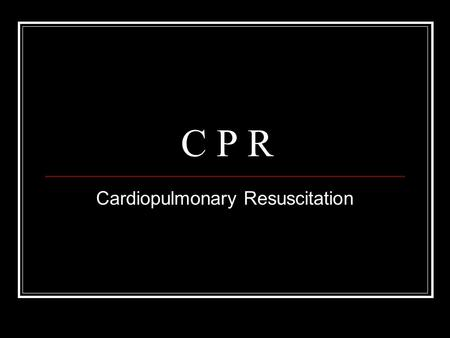 C P R Cardiopulmonary Resuscitation. A person complains of chest pain and you suspect a heart attack. You should get immediate medical help and place.
