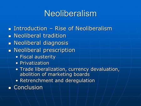 Neoliberalism Introduction – Rise of Neoliberalism Introduction – Rise of Neoliberalism Neoliberal tradition Neoliberal tradition Neoliberal diagnosis.