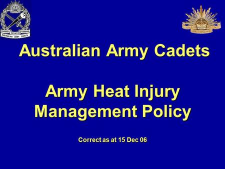 Australian Army Cadets Army Heat Injury Management Policy Correct as at 15 Dec 06 Australian Army Cadets Army Heat Injury Management Policy Correct as.