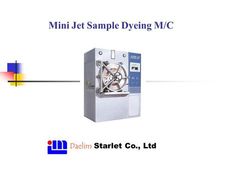 Mini Jet Sample Dyeing M/C Daelim Starlet Co., Ltd.