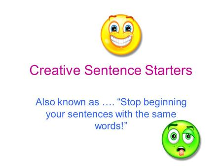 "Creative Sentence Starters Also known as …. ""Stop beginning your sentences with the same words!"""