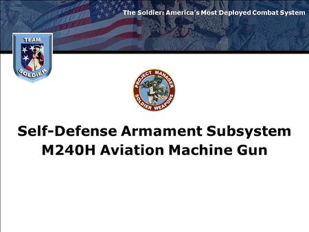 Self-Defense Armament Subsystem M240H Aviation Machine Gun The Soldier: America's Most Deployed Combat System.