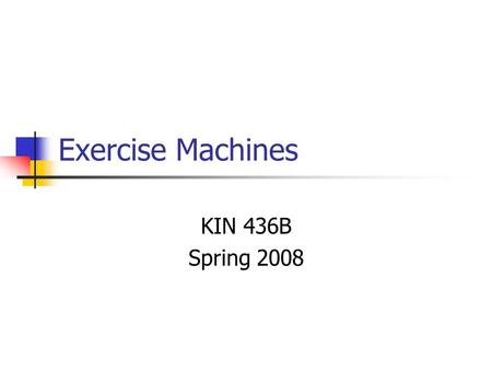 Exercise Machines KIN 436B Spring 2008. Easy Stand – Height Adjustment Depress buttons to adjust Adjust machine to accommodate client Slide bar so pin.