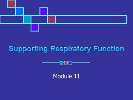 Module 11. Purpose Loosen respiratory secretions Improve pulmonary ventilation Counteract the effects of anesthesia and /or hypoventilation Expand collapsed.
