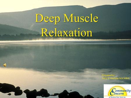 ©2006 Wellness Councils of America Deep Muscle Relaxation Prepared by: Jerry S. Bartone MA MBA.