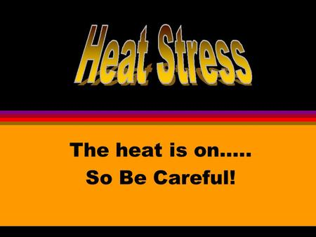 The heat is on….. So Be Careful!. FACTS l Although heat-related illness and death are readily preventable, exposure to extremely high temperatures caused.
