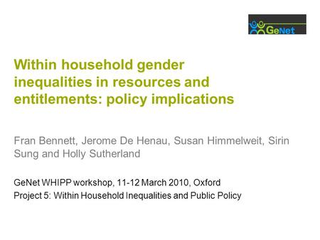 Within household gender inequalities in resources and entitlements: policy implications Fran Bennett, Jerome De Henau, Susan Himmelweit, Sirin Sung and.